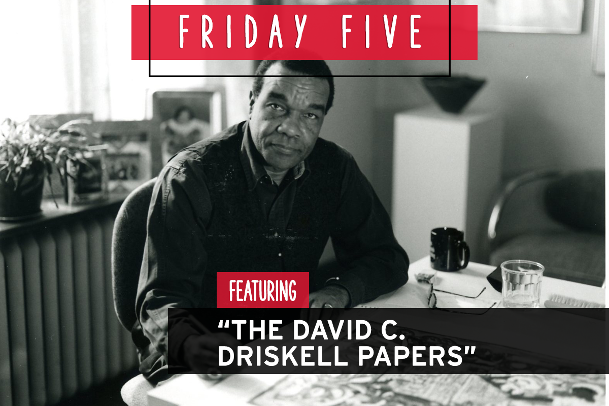 "Friday Five, Featuring ""The David C. Driskell Papers"""
