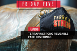 Friday Five, Featuring TerrapinSTRONG Reusable Face Coverings